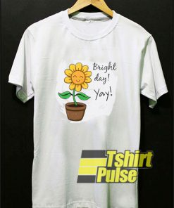 Sunflower Bright Day Yay t-shirt for men and women tshirt