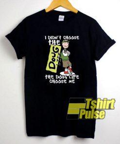 The Doug Life Choose Me t-shirt for men and women tshirt