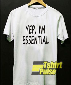 Yep I'm Essential t-shirt for men and women tshirt