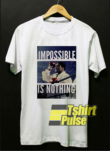 Muhammad Ali Impossible Is Nothing t-shirt for men and women tshirt