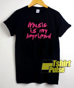 Music Is My Boyfriend t-shirt for men and women tshirt