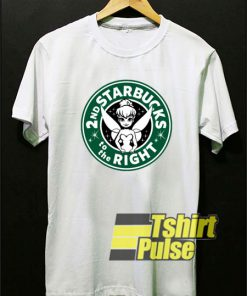 2nd Starbucks To The Right t-shirt for men and women tshirt