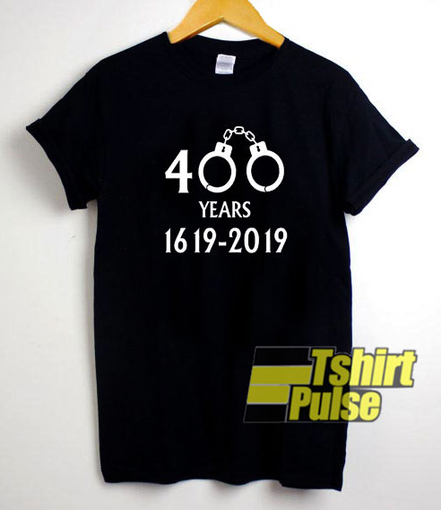 400 Years 1619 Our Ancestors t-shirt for men and women tshirt