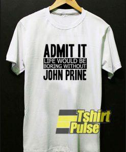Be Boring Without John Prine t-shirt for men and women tshirt