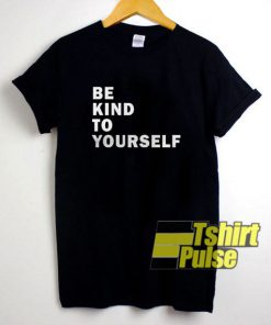 Be Kind To Yourself t-shirt for men and women tshirt