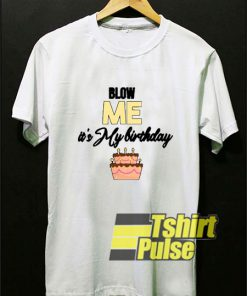Blow Me It's My Birthday t-shirt for men and women tshirt