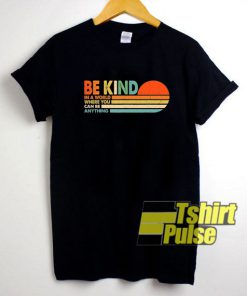 Can Be Anything Be Kind t-shirt for men and women tshirt