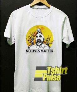 Captain Spaulding No lives Matter t-shirt for men and women tshirt