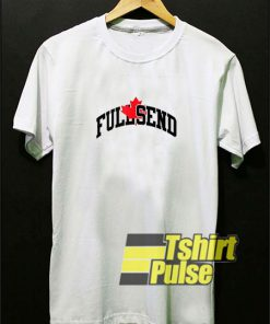 FULL SEND Oh Canada t-shirt for men and women tshirt