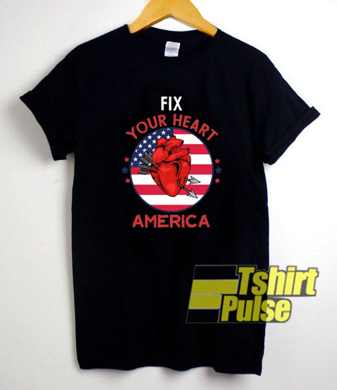 Fix Your Heart America Funny t-shirt for men and women tshirt