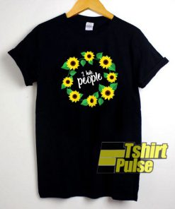 I Hate People Sunflowers t-shirt for men and women tshirt