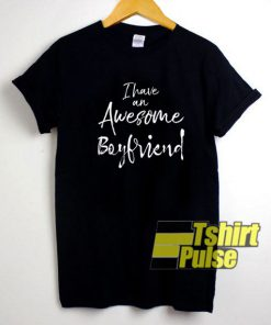 I Have An Awesome Boyfriend t-shirt for men and women tshirt