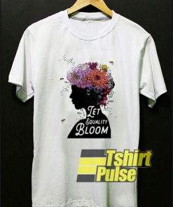 Let Equality Bloom t-shirt for men and women tshirt