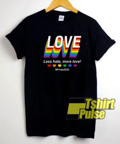 Love Less Hate More Love t-shirt for men and women tshirt