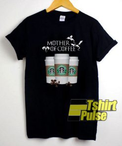 Mother of Coffee Starbucks t-shirt for men and women tshirt