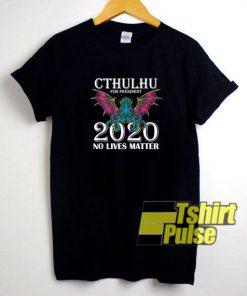 No Lives Matter Cthulhu t-shirt for men and women tshirt