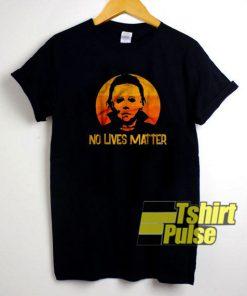 No Lives Matter Michael Myers t-shirt for men and women tshirt