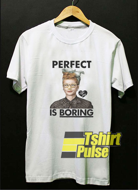 Perfect is Boring I Love Lucy t-shirt for men and women tshirt