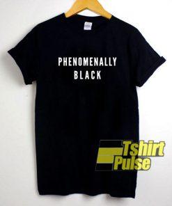 Phenomenally Black t-shirt for men and women tshirt