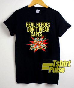 Real Heroes Don't Wear Capes t-shirt for men and women tshirt