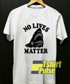 Shark Week No Lives Matter t-shirt for men and women tshirt