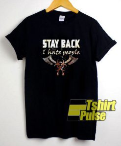 Stay Back I Hate People t-shirt for men and women tshirt