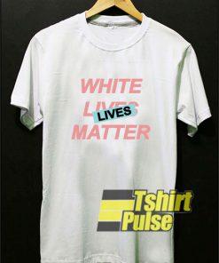 White Lives Matter Art t-shirt for men and women tshirt
