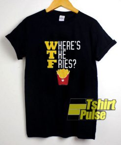 Wtf Wheres The French Fries t-shirt for men and women tshirt