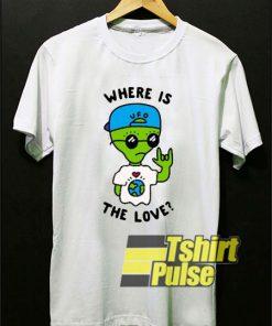 Alien Where Is The Love t-shirt