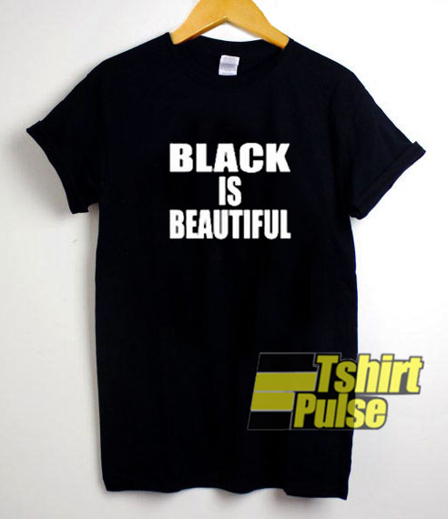 Black Is Beautiful Quote t-shirt for men and women tshirt