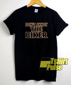 Dont Annoy The Biker t-shirt for men and women tshirt