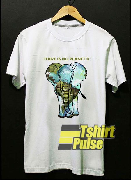 Elephant There is No Planet B t-shirt for men and women tshirt