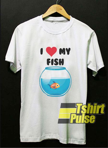 I Love My Fish t-shirt for men and women tshirt