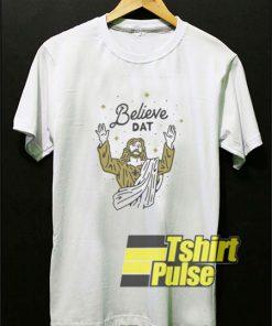 Jesus Believe Dat t-shirt