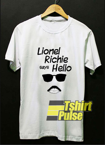 Lionel Richie Says Hello t-shirt for men and women tshirt