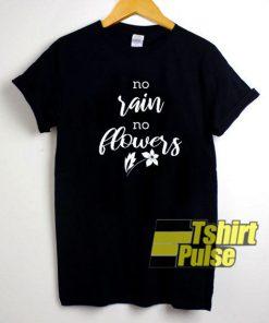 No Rain No Flower Gardening t-shirt for men and women tshirt