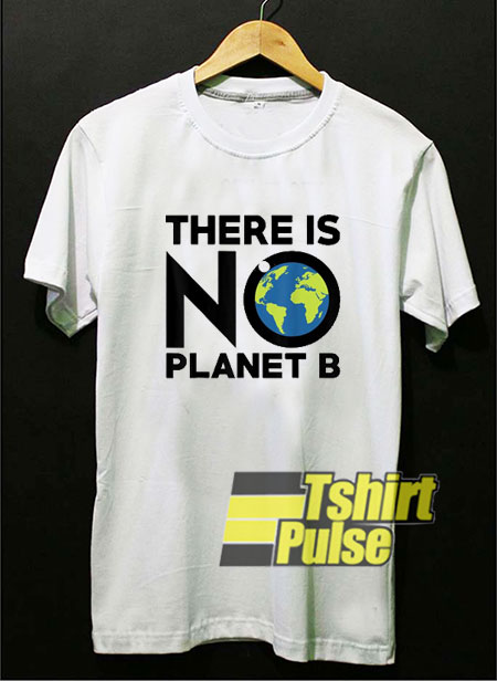 Official There Is No Planet B t-shirt for men and women tshirt
