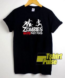 Zombies Hate Fast Food t-shirt for men and women tshirt