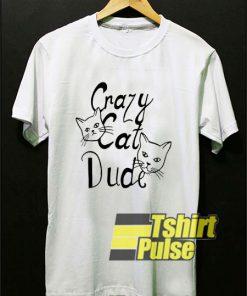 Crazy Cat Dude shirt