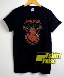Dad Bod God shirt