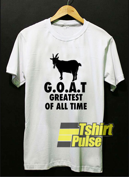 GOAT Greatest Of All Time shirt