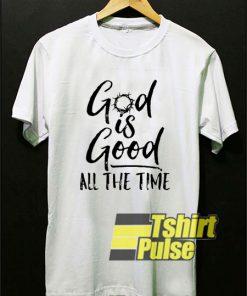 God is Good Time shirt