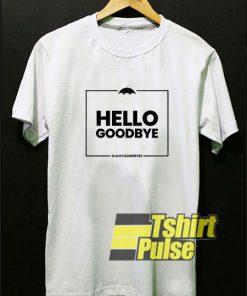 Hello Goodbye shirt
