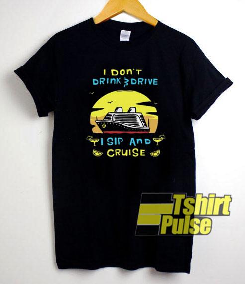 I Sip And Cruise shirt