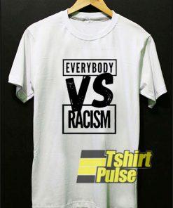 Label Everybody VS Racism shirt