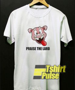 Praise The Lard Pig shirt