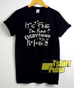 Its Fine Im Fine shirt
