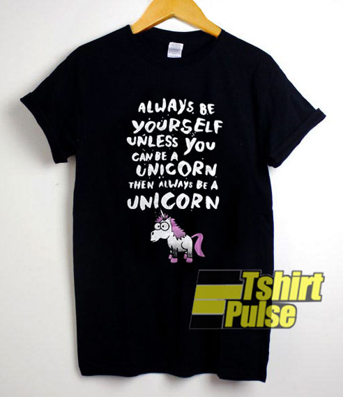 Always Be a Unicorn shirt