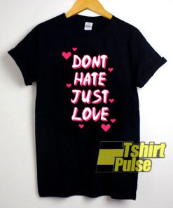 Dont Hate Just Love shirt