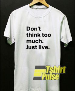 Dont Think Too Much shirt